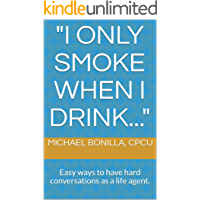 """I only smoke when I drink..."": Easy ways to have hard conversations as a life agent."