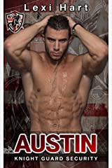 Austin: A Steamy Security Romance (Knight Guard Security Book 1) Kindle Edition