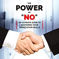 The Power of No: An Ultimate Guide to Mastering Your Negotiation Skills
