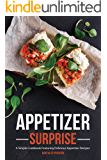 Appetizer Surprise: A Simple Cookbook Featuring Delicious Appetizer Recipes