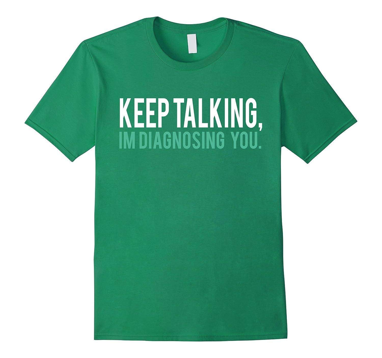 Talking I Am Diagnosing You Psychology Humor Shirt-TD