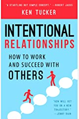 Intentional Relationships: How to Work and Succeed with Others Kindle Edition