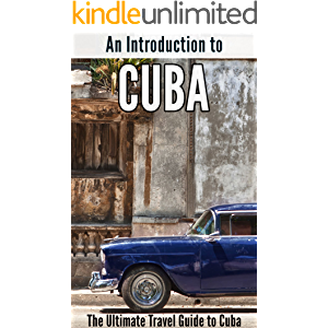 An Introduction to Cuba: The Ultimate Travel Guide to Cuba