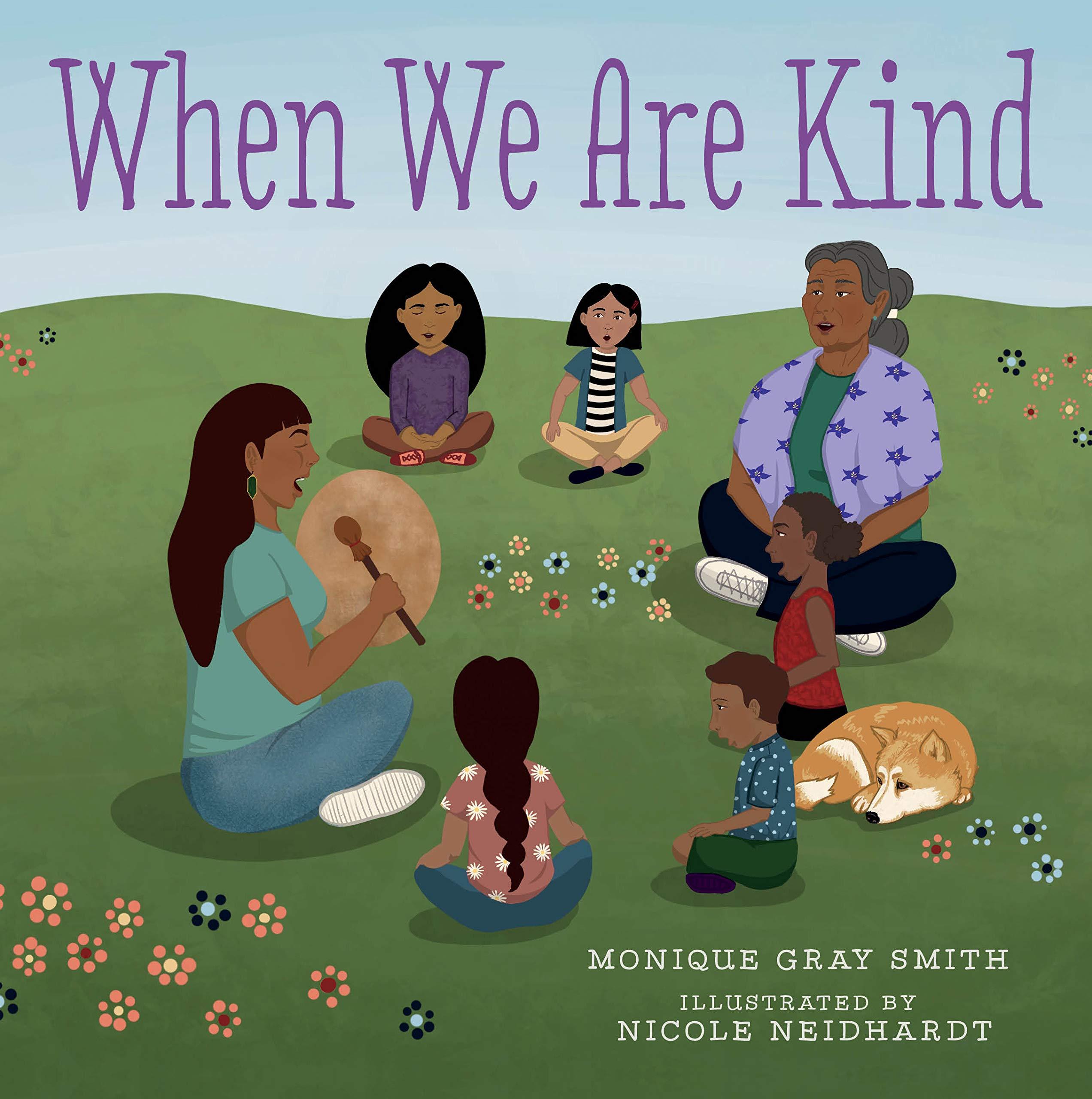 When We Are Kind: Smith, Monique Gray, Neidhardt, Nicole: 9781459825222: Books - Amazon.ca