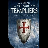 La Chute de l'ordre: La Trilogie des Templiers, T3 (French Edition)