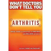 Arthritis: Drug-Free Alternatives to Prevent and Reverse Arthritis (What Doctors...