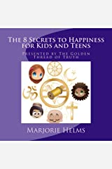 'The 8 Secrets to Happiness' for Kids and Teens (The Golden Thread of Truth) Kindle Edition