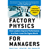 Factory Physics for Managers: How Leaders Improve Performance in a Post-Lean Six Sigma World