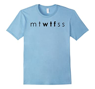 5f3ca42f8 Amazon.com: Funny M T W T F S S Days Of The Week WTF T-Shirt: Clothing