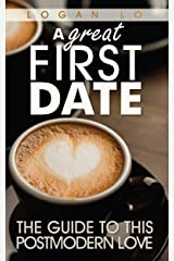 A Great First Date: The Guide to this Postmodern Love Kindle Edition