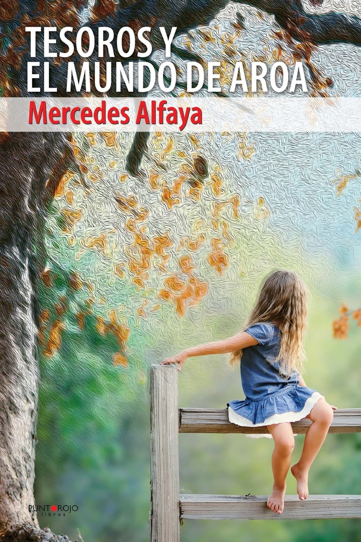 Tesoros y el mundo de Aroa (Spanish Edition): Mercedes Alfaya: 9788416068005: Amazon.com: Books