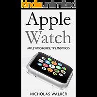 Apple Watch: Apple Watch Guide, Tips and Tricks (Apple Geek Book 1)