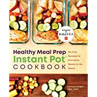 Healthy Meal Prep Instant Pot® Cookbook: No-Fuss Recipes for Nutritious, Ready-to-Go...