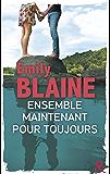 """Ensemble. Maintenant. Pour toujours : La suite de """"Toi. Moi. Maintenant ou Jamais"""", le nouveau roman d'Emily Blaine (&H)"""