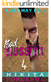 Nikita Forceful: An Over The Top Forceful older man younger woman insta-love romance (Bad Russian Book 4)