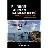 EL DRON APLICADO AL SECTOR AUDIOVISUAL: USO DE RPAS EN LA FILMACIÓN AÉREA