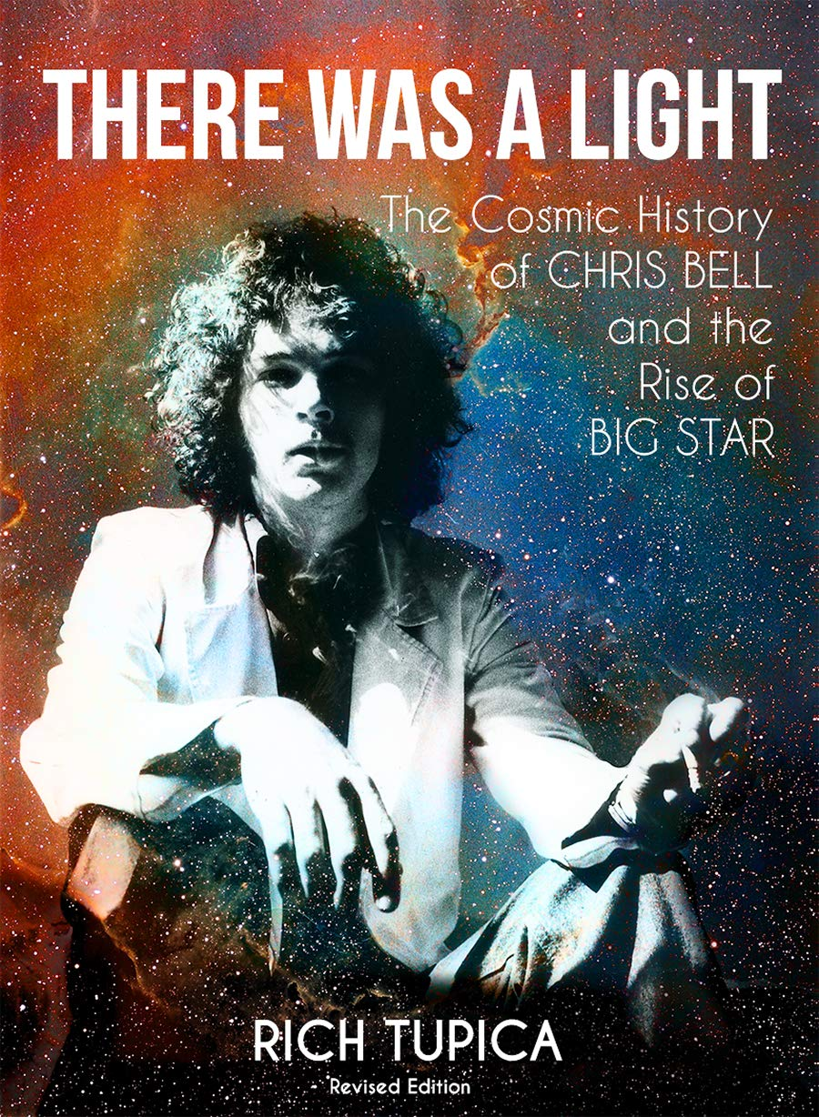 There Was A Light  The Cosmic History of Chris Bell and the Rise of BIG STAR   Rich Tupica, Todd Novak, Katie Moulton  9780996331968  Amazon.com  Books 72c3d138cdb