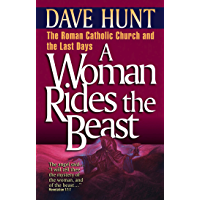 A Woman Rides the Beast: Roman Catholic Church and the Last Days (English Edition)