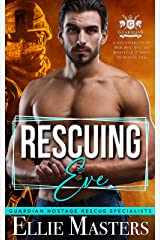 Rescuing Eve: Ex-Military Special Forces Hostage Rescue (Guardian Hostage Rescue Specialists) Kindle Edition