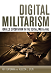 Digital Militarism: Israel's Occupation in the Social Media Age (Stanford Studies in Middle Eastern and Islamic Societies and Cultures)