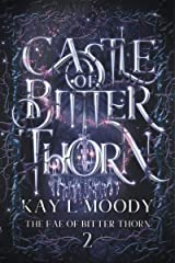 Castle of Bitter Thorn (The Fae of Bitter Thorn Book 2) Kindle Edition