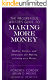 The Prosperous Writer's Guide to Making More Money: Habits, Tactics, and Strategies for Making a Living as a Writer (English Edition)