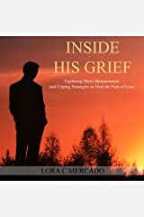 Inside His Grief: Exploring Men's Bereavement and Coping Strategies to Heal the Pain of Loss Audible Audiobook
