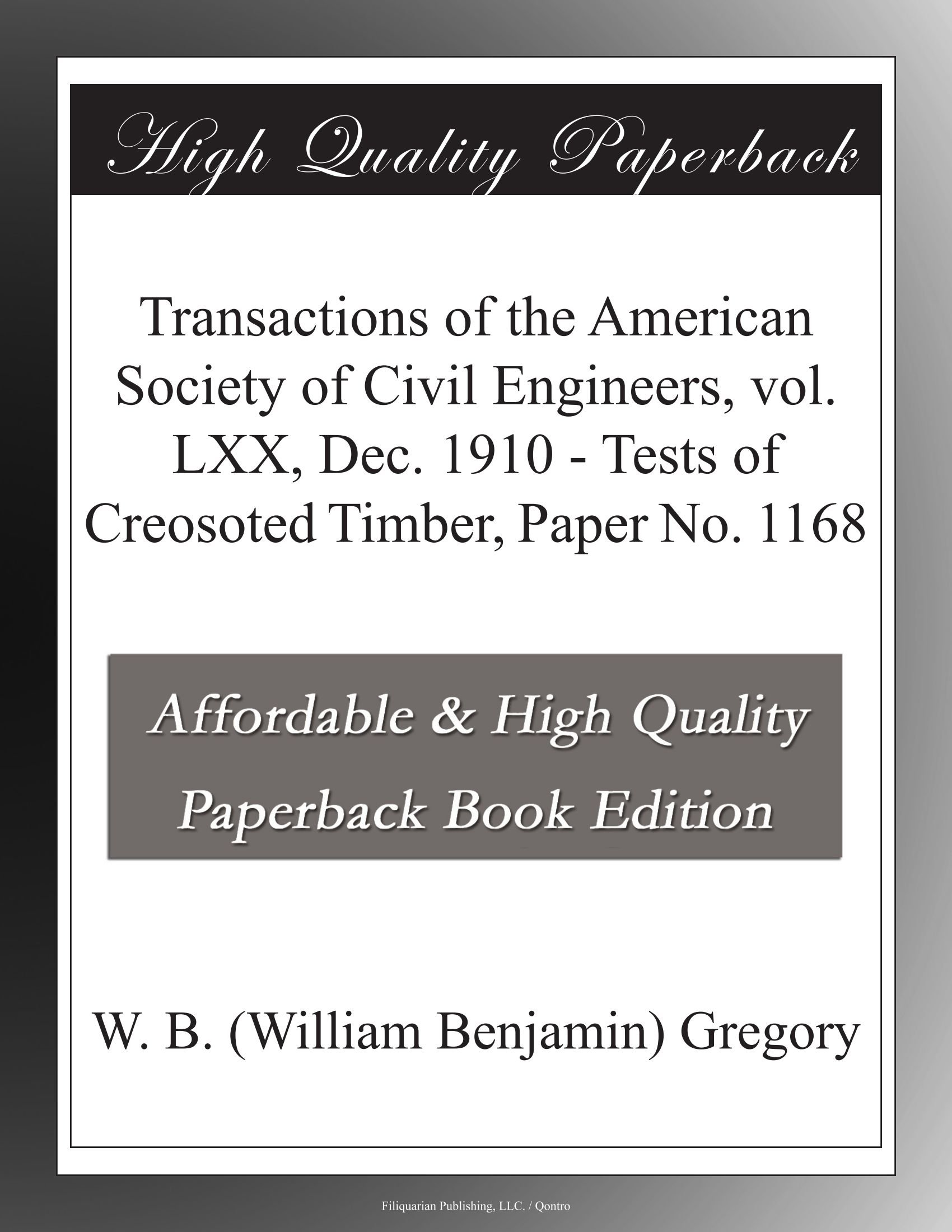 Transactions of the American Society of Civil Engineers, vol. LXX, Dec. 1910 - Tests of Creosoted Timber, Paper No. 1168 pdf
