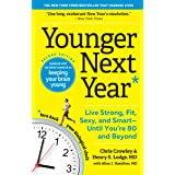 Younger Next Year: Live Strong, Fit, Sexy, and Smart―Until You're 80 and Beyond