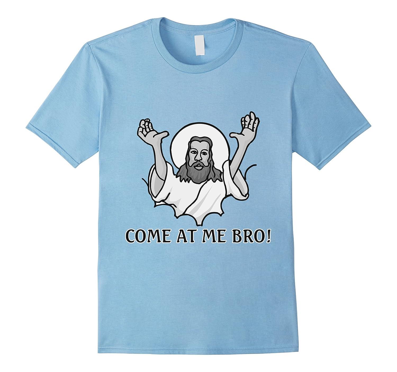 Jesus Says Come At Me Bro