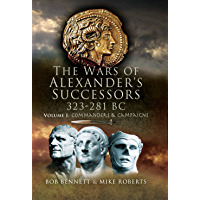The War of Alexander's Successors 323-281 BC: Volume 1: Commanders and Campaigns