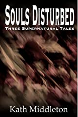 Souls Disturbed: Three Supernatural Tales Kindle Edition