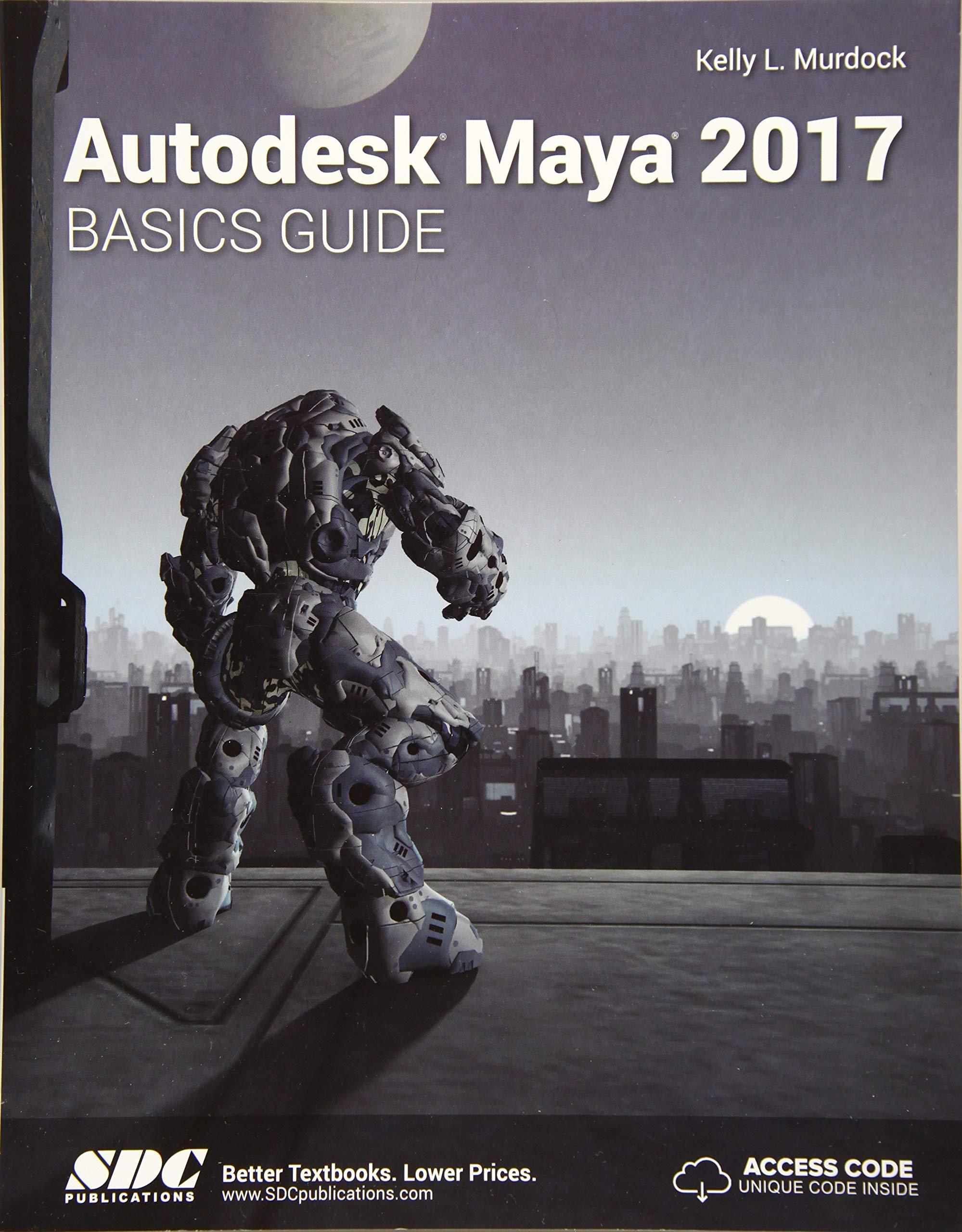 Autodesk Maya 2017 Basics Guide: Kelly L  Murdock