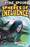 Spheres of Influence (Grand Central Arena Book 2)