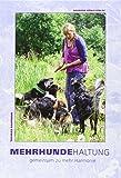Mehrhundehaltung: DAS Buch zur Gruppenhaltung...gemeinsam zu mehr Harmonie