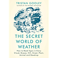 The Secret World of Weather: How to Read Signs in Every Cloud, Breeze, Hill, Street, Plant, Animal, and Dewdrop (English…