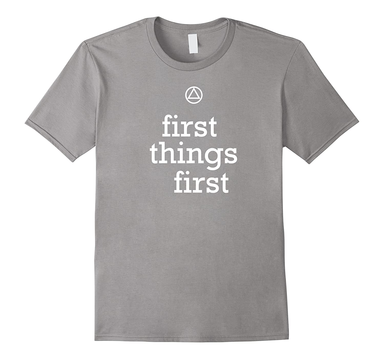 First Things First - 12 Step AA Recovery Slogan T-Shirt-CD