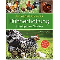 Das große Buch der Hühnerhaltung im eigenen Garten