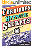 Forbidden hypnotic secrets! - Incredible confessions of the Rogue Hypnotist! (English Edition)