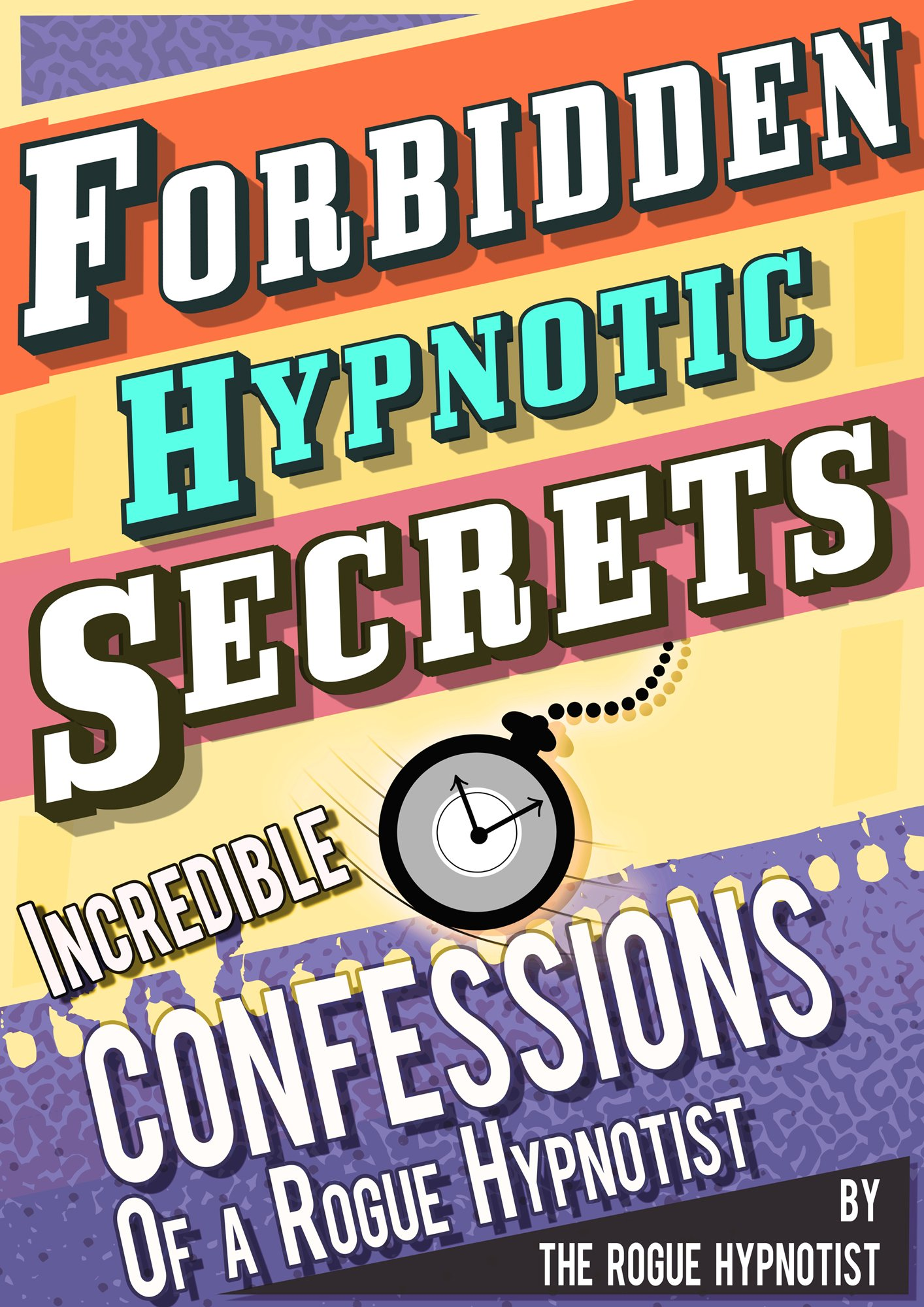 Forbidden Hypnotic Secrets    Incredible Confessions Of The Rogue Hypnotist   English Edition