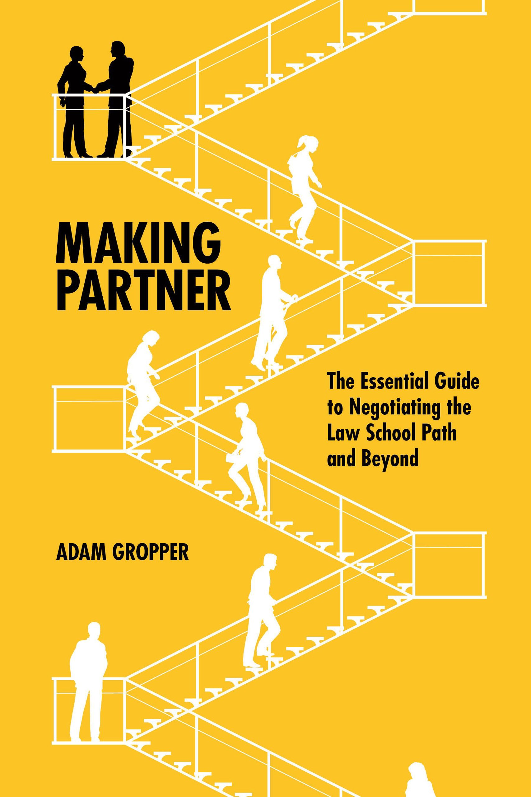 Making Partner: The Essential Guide to Negotiating the Law School Path and  Beyond: Adam Gropper: 8601420276505: Amazon.com: Books