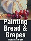 How to Paint Bread & Grapes in a Still Life