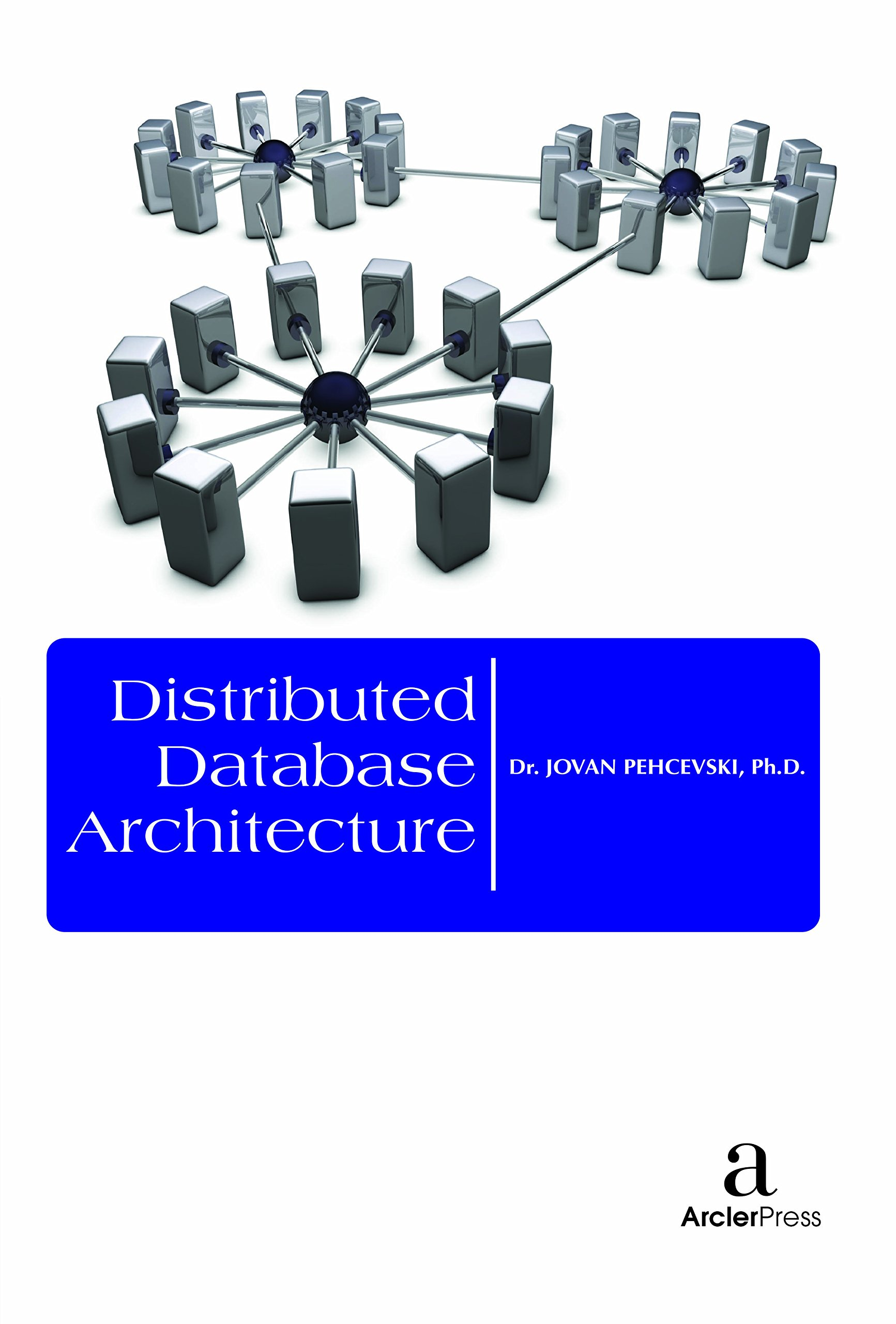 Distributed Database Architecture: Jovan Pehcevski: 9781680944587:  Amazon.com: Books