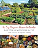 No Dig Organic Home and Garden: Grow, Cook, Use, and Store Your Harvest