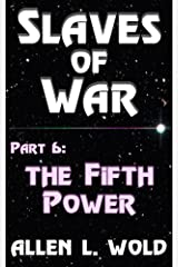 Slaves of War: Part 6: The Fifth Power Kindle Edition