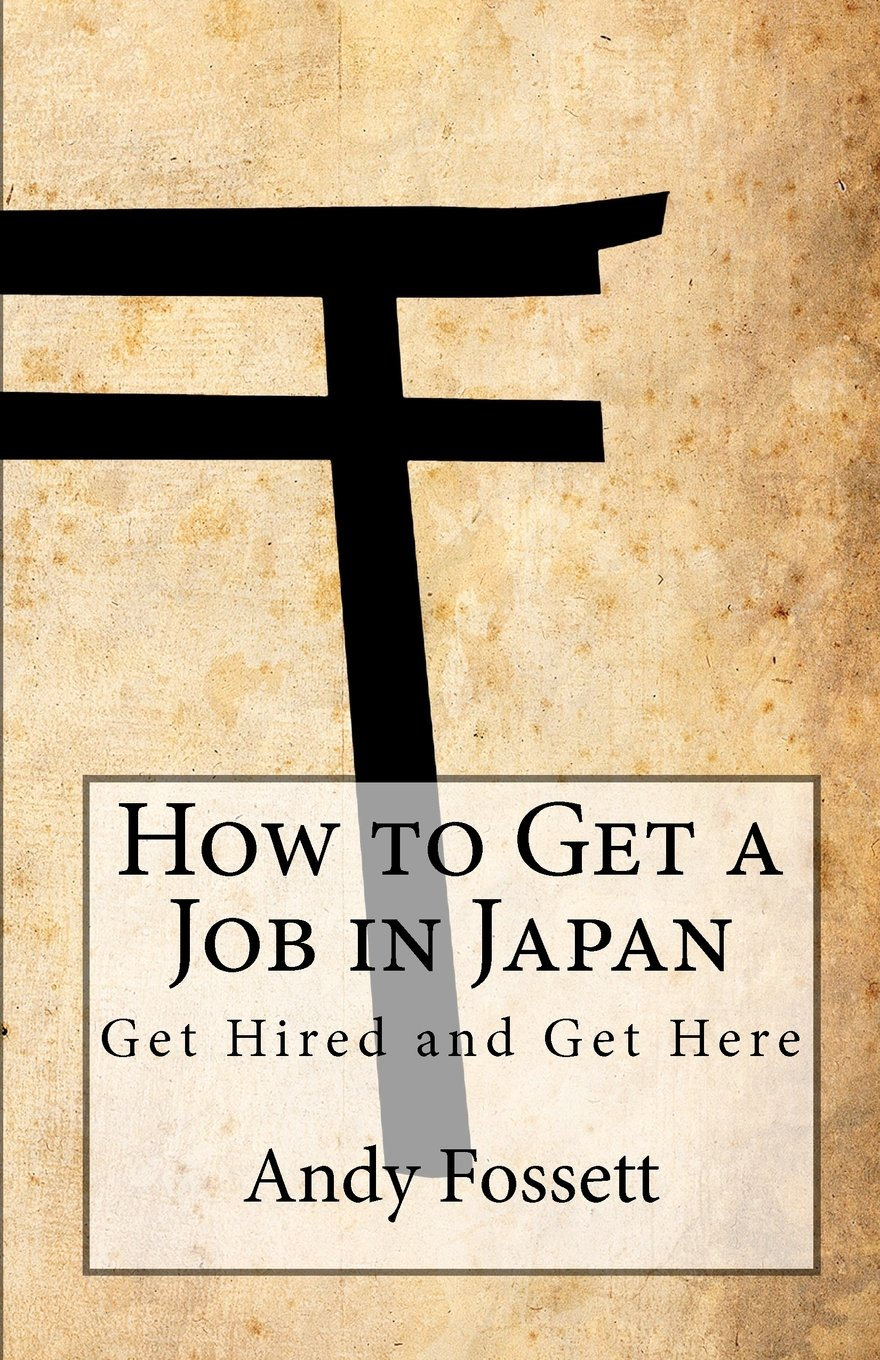 How to Get a Job in Japan: Get Hired and Get Here ebook