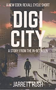 Digi City: A story from the In-between (New Eden Series: Rexall Cycle)