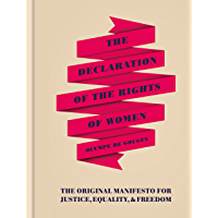 The Declaration of the Rights of Women: The Originial Manifesto for Justice, Equality and Freedom