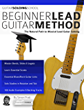 Beginner Lead Guitar Method: The Natural Path to Musical Lead Guitar Soloing (English Edition)