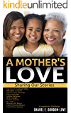 A Mother's Love (After The Storm Publishing Presents): Sharing Our Stories